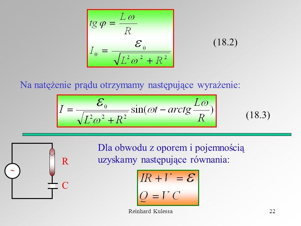 Reinhard Kulessa22 (18.2) Na natężenie prądu otrzymamy następujące wyrażenie: (18.3) RCRC Dla obwodu z oporem i pojemnością uzyskamy następujące równa
