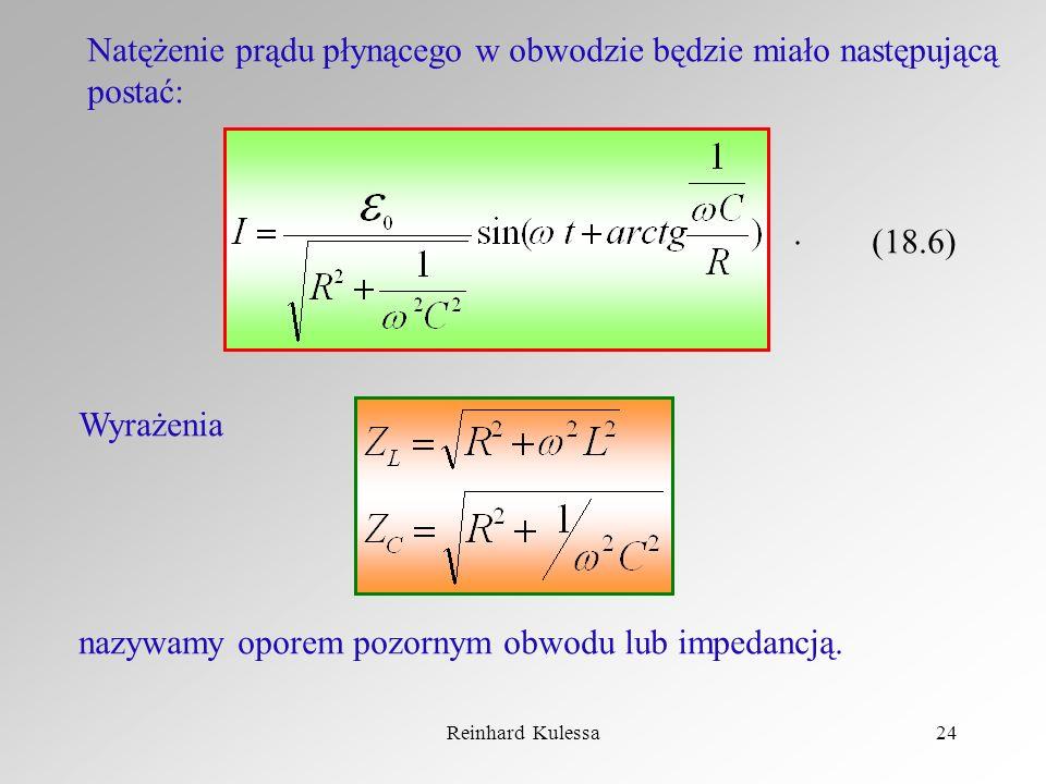 Reinhard Kulessa24 Natężenie prądu płynącego w obwodzie będzie miało następującą postać: (18.6). Wyrażenia nazywamy oporem pozornym obwodu lub impedan