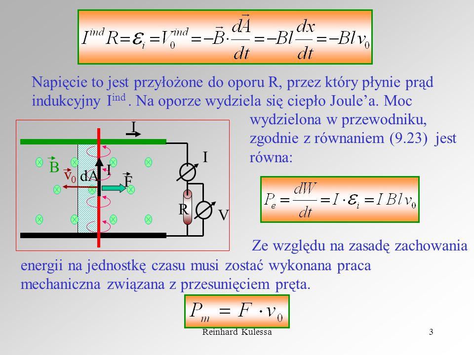 Reinhard Kulessa3 B I F I R V v0v0 I dA Napięcie to jest przyłożone do oporu R, przez który płynie prąd indukcyjny I ind. Na oporze wydziela się ciepł