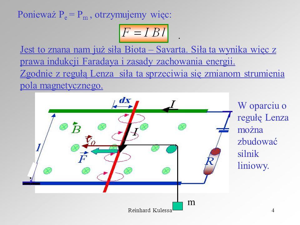 Reinhard Kulessa4 Ponieważ P e = P m, otrzymujemy więc:. Jest to znana nam już siła Biota – Savarta. Siła ta wynika więc z prawa indukcji Faradaya i z