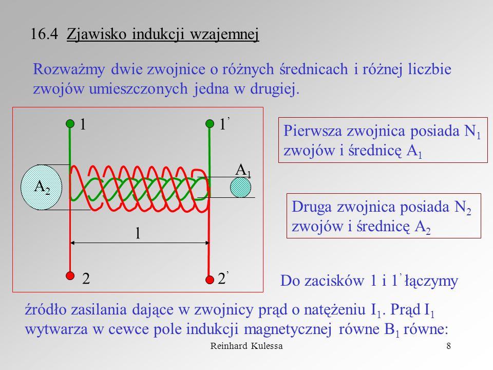 Reinhard Kulessa8 16.4 Zjawisko indukcji wzajemnej Rozważmy dwie zwojnice o różnych średnicach i różnej liczbie zwojów umieszczonych jedna w drugiej.
