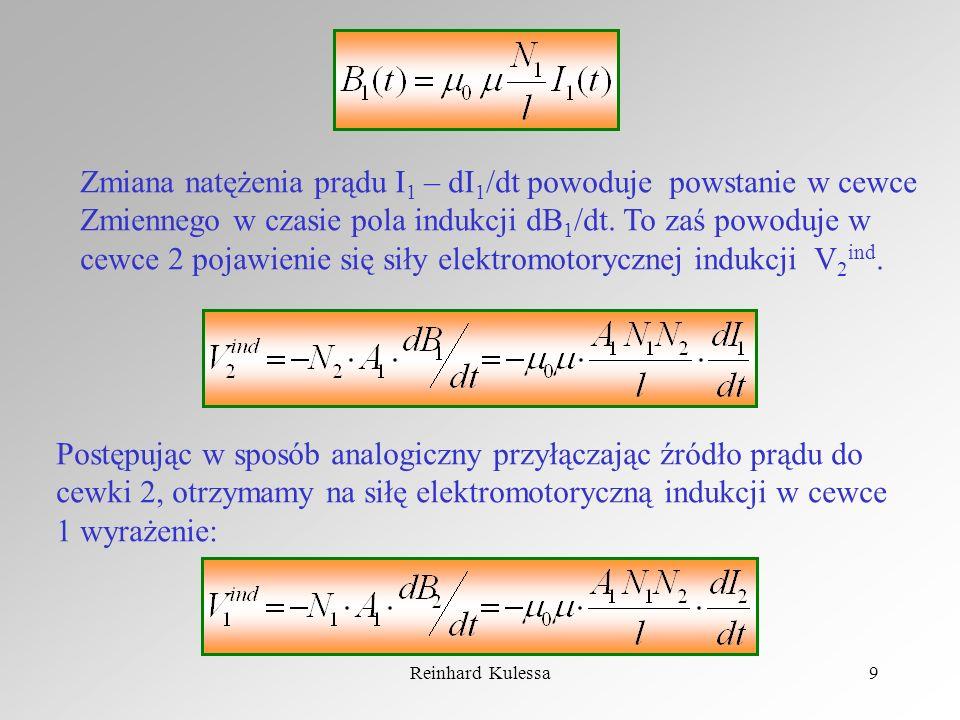 Reinhard Kulessa9 Zmiana natężenia prądu I 1 – dI 1 /dt powoduje powstanie w cewce Zmiennego w czasie pola indukcji dB 1 /dt. To zaś powoduje w cewce