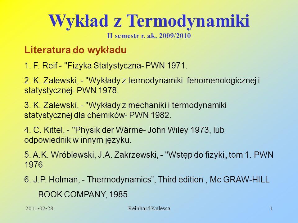 2011-02-28Reinhard Kulessa1 Wykład z Termodynamiki II semestr r. ak. 2009/2010 Literatura do wykładu 1. F. Reif -