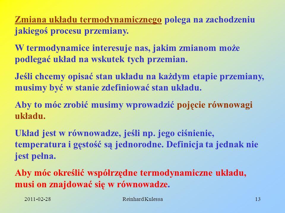 2011-02-28Reinhard Kulessa13 Zmiana układu termodynamicznego polega na zachodzeniu jakiegoś procesu przemiany. W termodynamice interesuje nas, jakim z