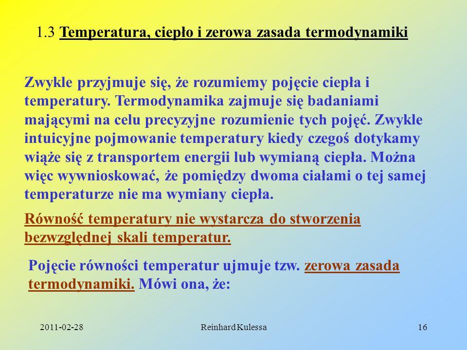 2011-02-28Reinhard Kulessa16 1.3 Temperatura, ciepło i zerowa zasada termodynamiki Zwykle przyjmuje się, że rozumiemy pojęcie ciepła i temperatury. Te