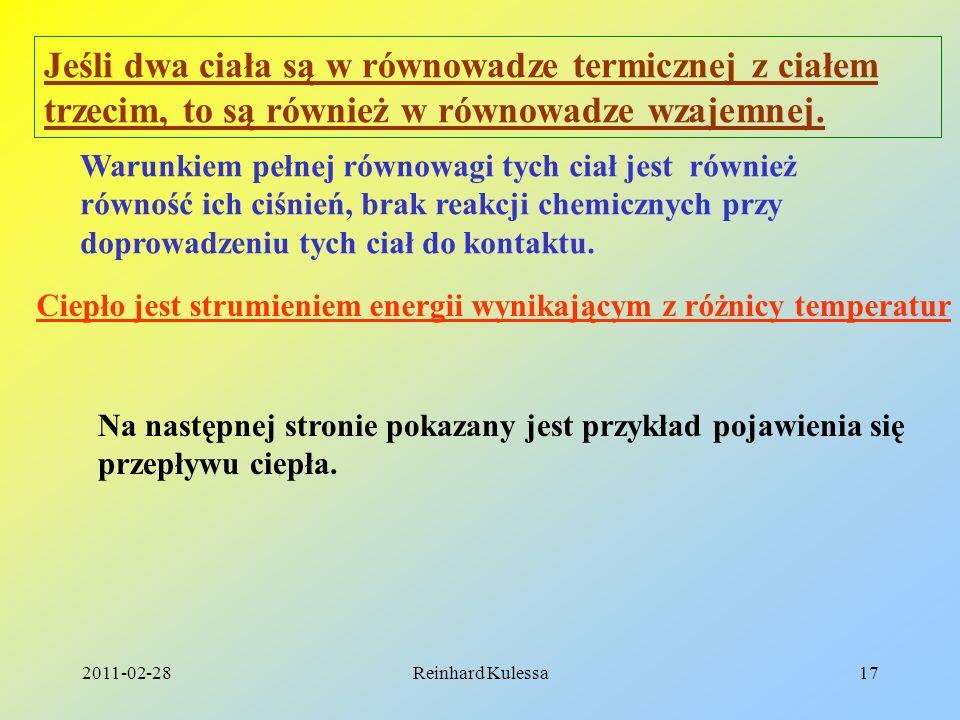 2011-02-28Reinhard Kulessa17 Ciepło jest strumieniem energii wynikającym z różnicy temperatur Jeśli dwa ciała są w równowadze termicznej z ciałem trze