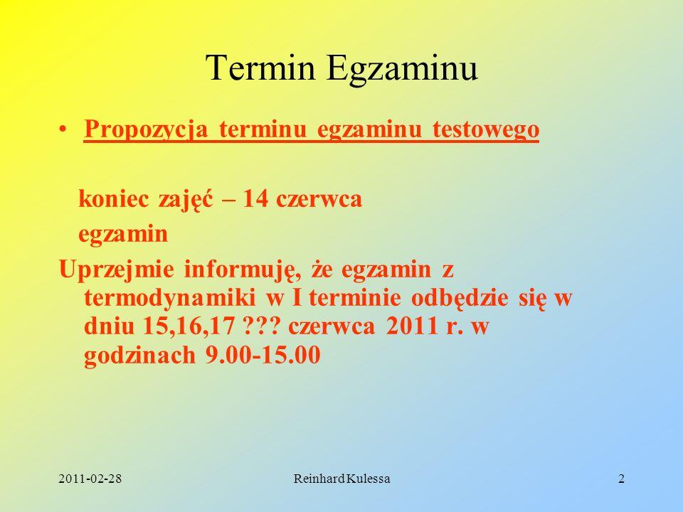 2011-02-28Reinhard Kulessa2 Termin Egzaminu Propozycja terminu egzaminu testowego koniec zajęć – 14 czerwca egzamin Uprzejmie informuję, że egzamin z