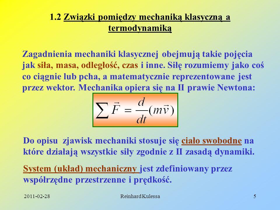 2011-02-28Reinhard Kulessa5 1.2 Związki pomiędzy mechaniką klasyczną a termodynamiką Zagadnienia mechaniki klasycznej obejmują takie pojęcia jak siła,