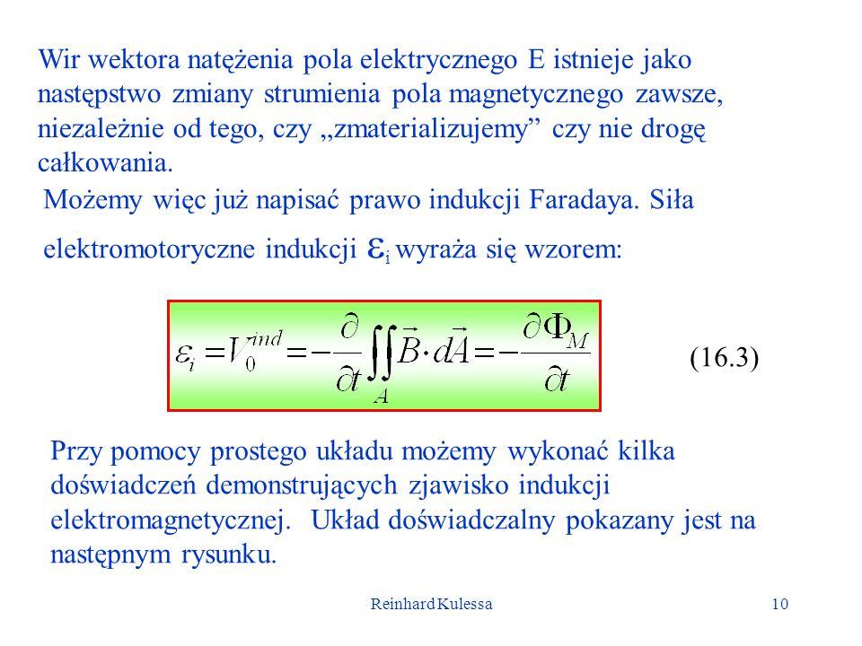 Reinhard Kulessa10 Wir wektora natężenia pola elektrycznego E istnieje jako następstwo zmiany strumienia pola magnetycznego zawsze, niezależnie od teg
