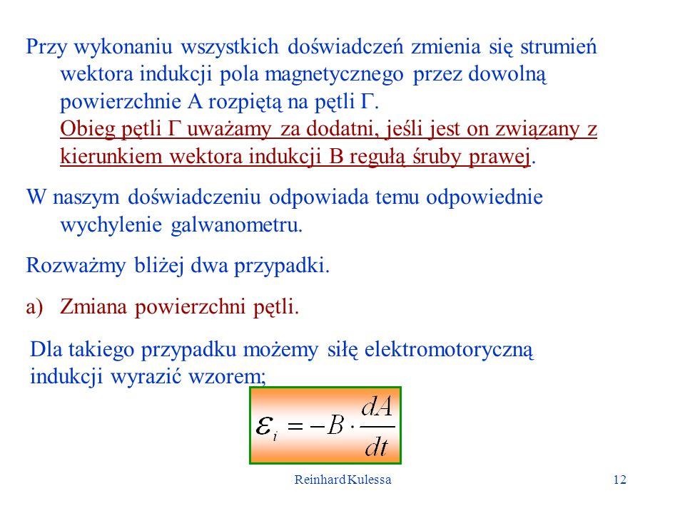 Reinhard Kulessa12 Przy wykonaniu wszystkich doświadczeń zmienia się strumień wektora indukcji pola magnetycznego przez dowolną powierzchnie A rozpięt