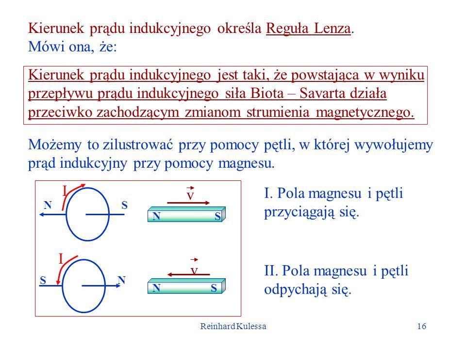 Reinhard Kulessa16 Kierunek prądu indukcyjnego określa Reguła Lenza. Mówi ona, że: Kierunek prądu indukcyjnego jest taki, że powstająca w wyniku przep