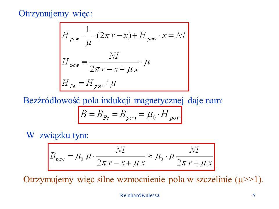 Reinhard Kulessa5 Otrzymujemy więc: Bezźródłowość pola indukcji magnetycznej daje nam: W związku tym: Otrzymujemy więc silne wzmocnienie pola w szczel