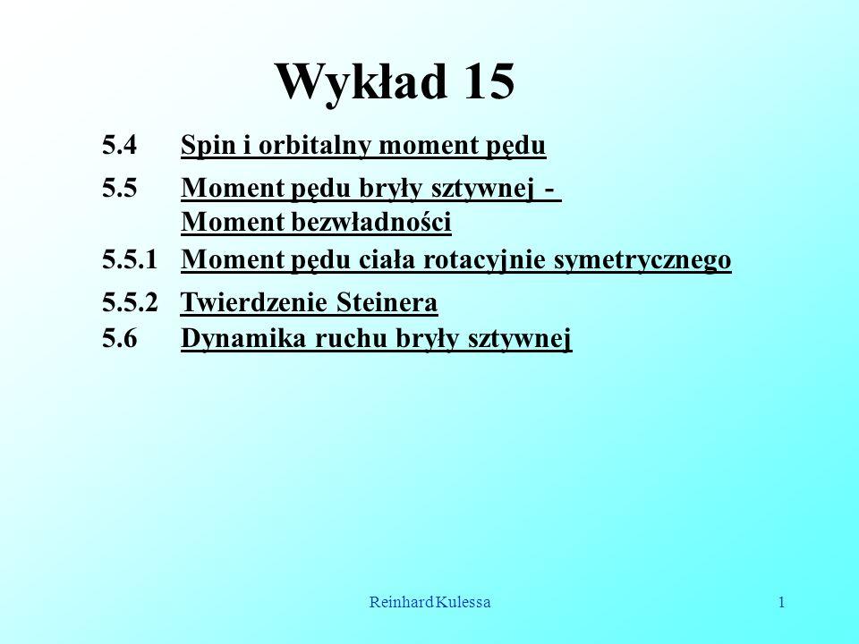 Reinhard Kulessa1 Wykład 15 5.4 Spin i orbitalny moment pędu 5.5 Moment pędu bryły sztywnej - Moment bezwładności 5.5.1 Moment pędu ciała rotacyjnie s