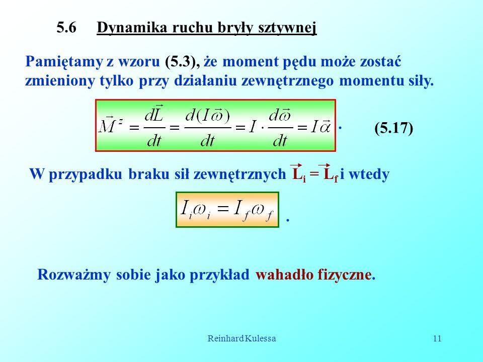 Reinhard Kulessa11 5.6 Dynamika ruchu bryły sztywnej Pamiętamy z wzoru (5.3), że moment pędu może zostać zmieniony tylko przy działaniu zewnętrznego m