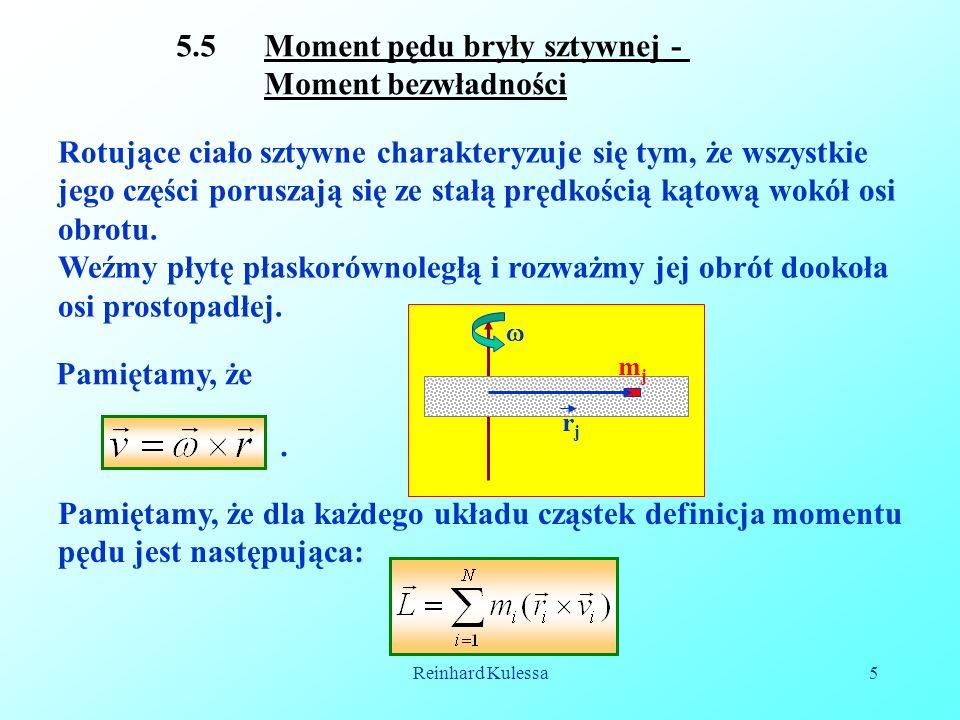 Reinhard Kulessa5 5.5 Moment pędu bryły sztywnej - Moment bezwładności Rotujące ciało sztywne charakteryzuje się tym, że wszystkie jego części porusza