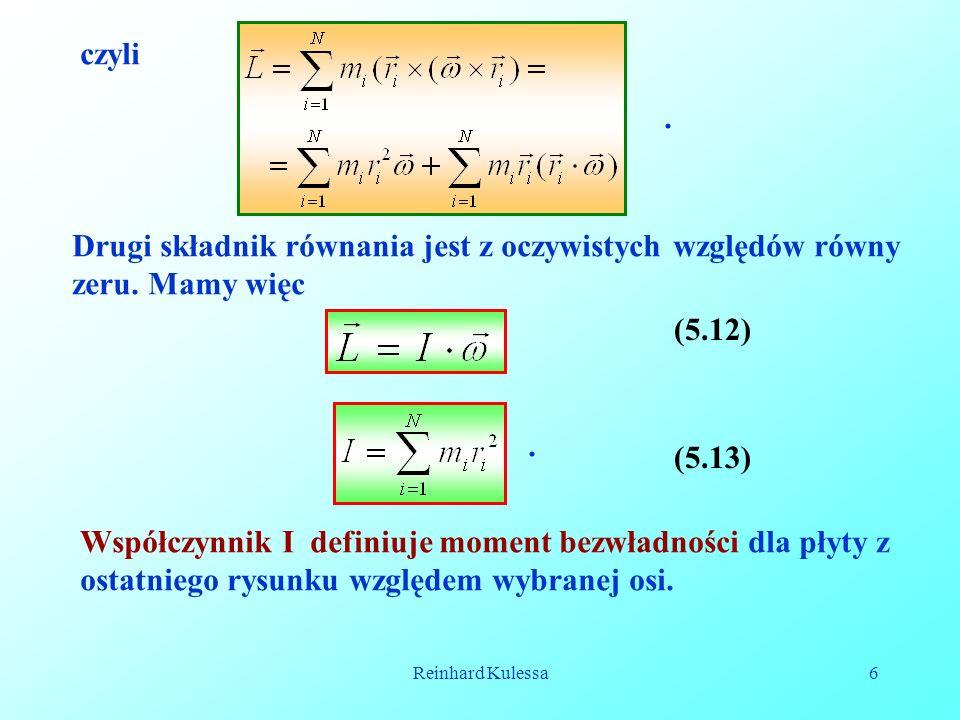 Reinhard Kulessa7 5.5.1 Moment pędu ciała rotacyjnie symetrycznego Mamy więc: co stanowi udział obydwu mas do momentu pędu Sumując po wszystkich Elementach mas, mamy: (5.14), riri riri S RiRi mimi m i