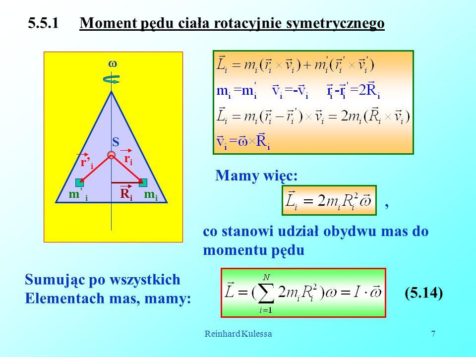 Reinhard Kulessa7 5.5.1 Moment pędu ciała rotacyjnie symetrycznego Mamy więc: co stanowi udział obydwu mas do momentu pędu Sumując po wszystkich Eleme