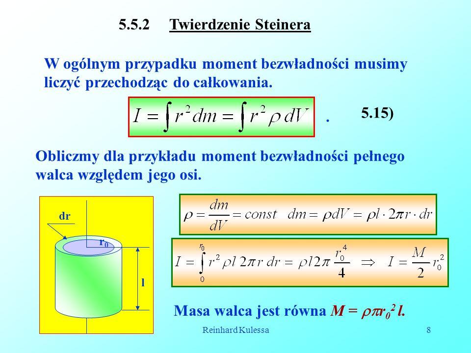 Reinhard Kulessa8 5.5.2 Twierdzenie Steinera W ogólnym przypadku moment bezwładności musimy liczyć przechodząc do całkowania. 5.15). Obliczmy dla przy