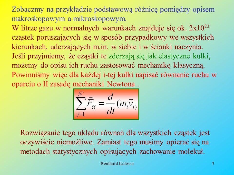 Reinhard Kulessa16 Stała gazowa jest równa: = 8314.41 J/(kg mol K) Z dobrym przybliżeniem wiele gazów spełnia proste prawo (1.8) w szerokim zakresie ciśnień i temperatury.