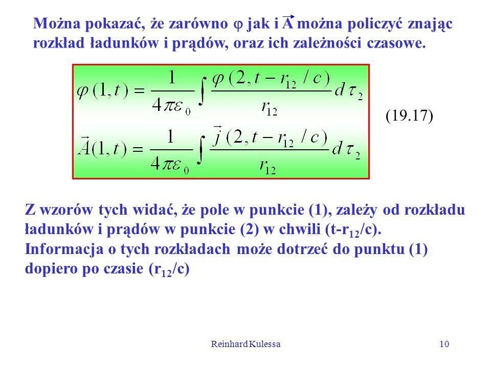Reinhard Kulessa10 Można pokazać, że zarówno jak i A można policzyć znając rozkład ładunków i prądów, oraz ich zależności czasowe. (19.17) Z wzorów ty