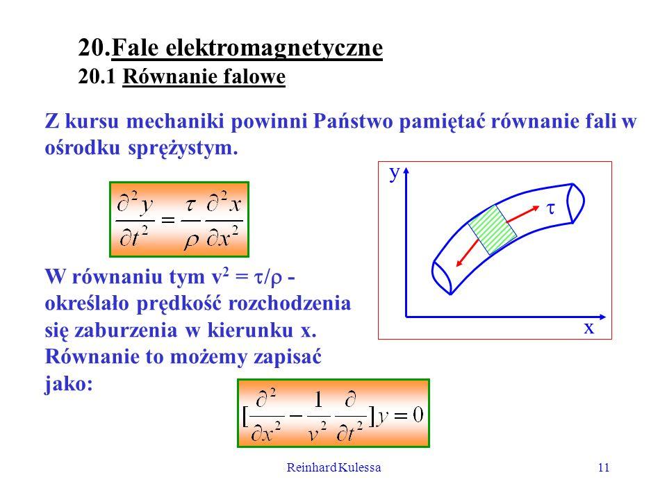 Reinhard Kulessa11 20.Fale elektromagnetyczne 20.1 Równanie falowe Z kursu mechaniki powinni Państwo pamiętać równanie fali w ośrodku sprężystym. x y