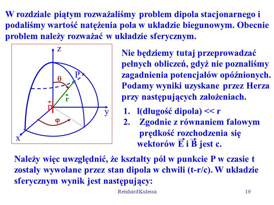 Reinhard Kulessa19 W rozdziale piątym rozważaliśmy problem dipola stacjonarnego i podaliśmy wartość natężenia pola w układzie biegunowym. Obecnie prob