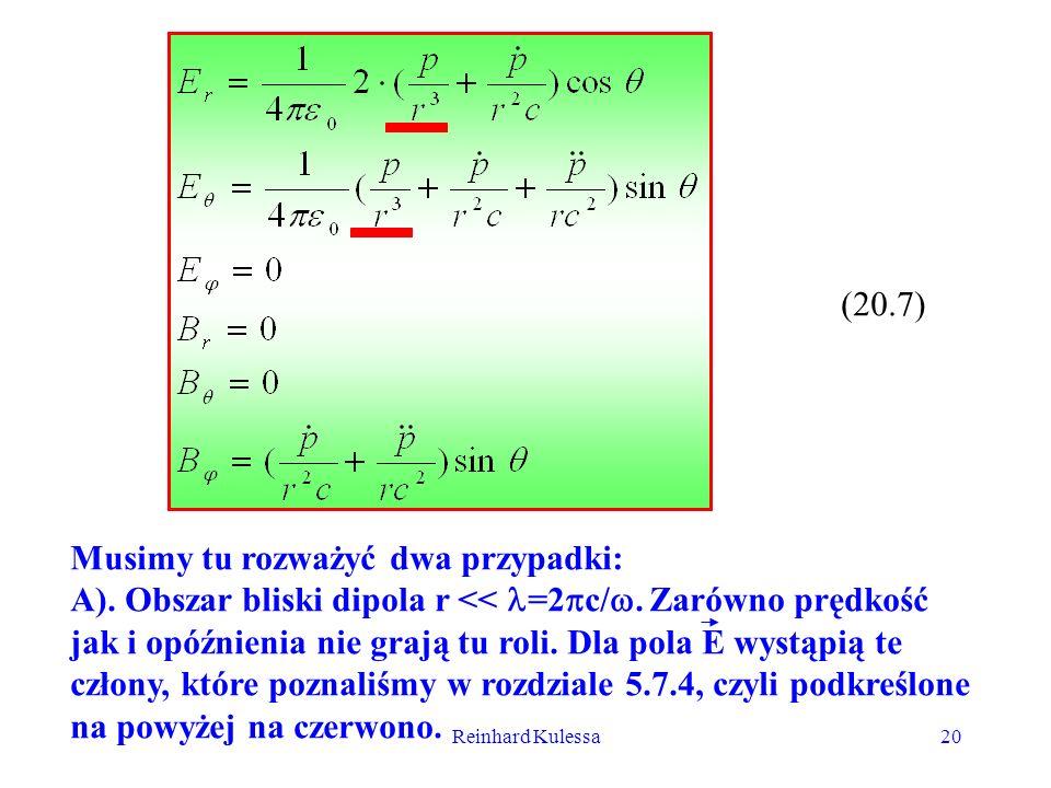 Reinhard Kulessa20 (20.7) Musimy tu rozważyć dwa przypadki: A). Obszar bliski dipola r << =2 c/. Zarówno prędkość jak i opóźnienia nie grają tu roli.
