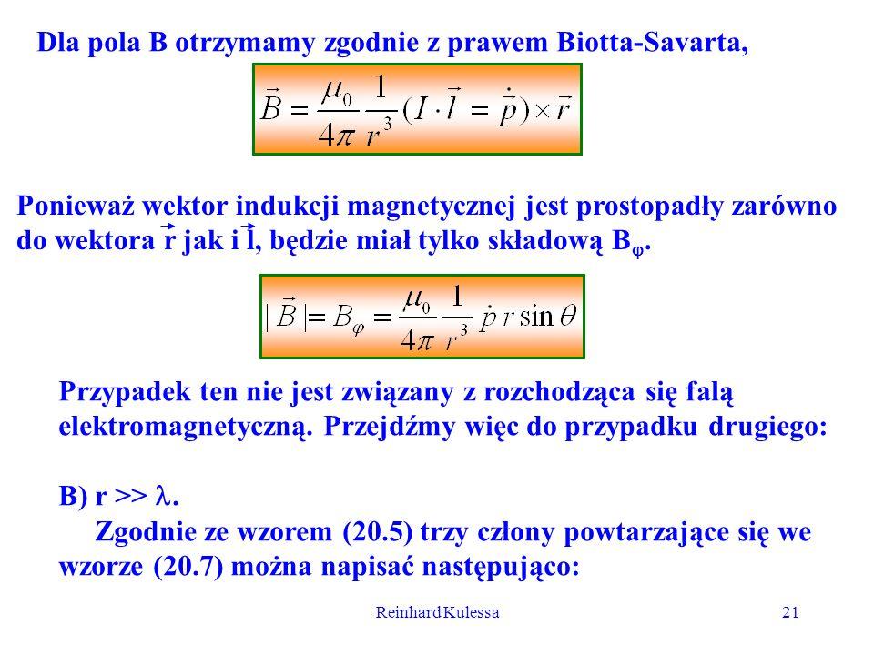 Reinhard Kulessa21 Dla pola B otrzymamy zgodnie z prawem Biotta-Savarta, Ponieważ wektor indukcji magnetycznej jest prostopadły zarówno do wektora r j
