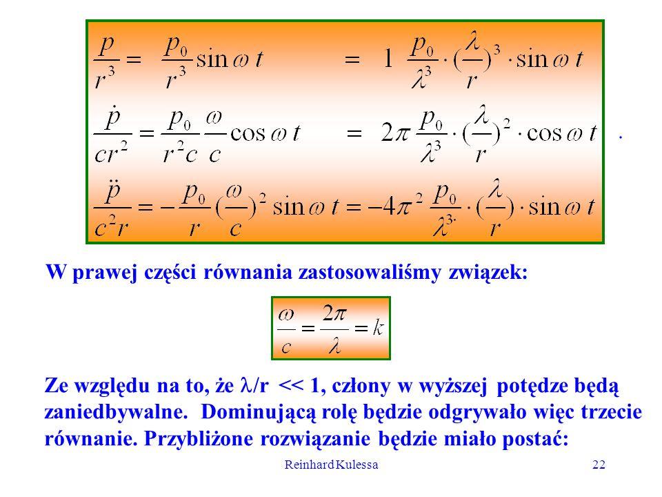 Reinhard Kulessa22. W prawej części równania zastosowaliśmy związek: Ze względu na to, że /r << 1, człony w wyższej potędze będą zaniedbywalne. Dominu