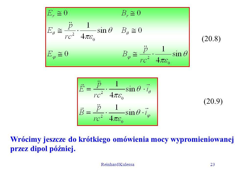 Reinhard Kulessa23 (20.8) (20.9) Wrócimy jeszcze do krótkiego omówienia mocy wypromieniowanej przez dipol później.