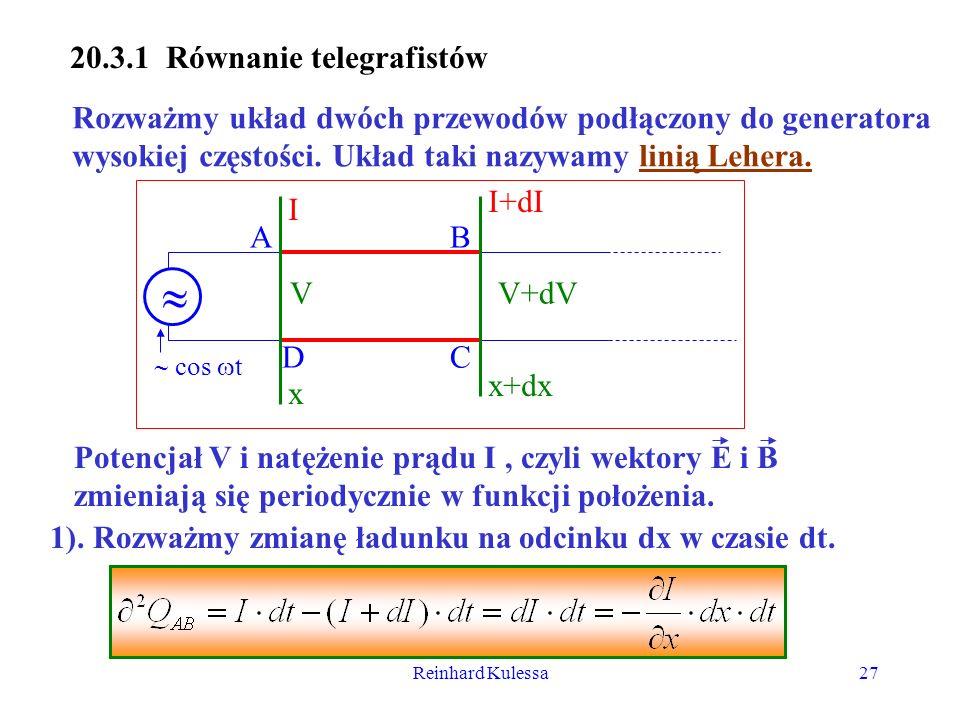 Reinhard Kulessa27 20.3.1 Równanie telegrafistów Rozważmy układ dwóch przewodów podłączony do generatora wysokiej częstości. Układ taki nazywamy linią