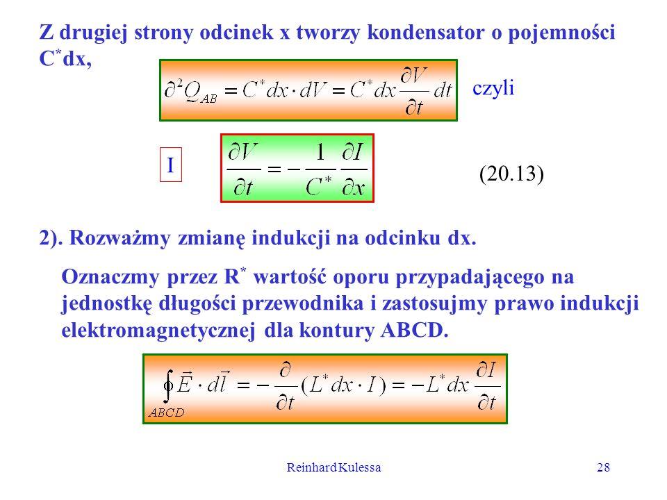 Reinhard Kulessa28 Z drugiej strony odcinek x tworzy kondensator o pojemności C * dx, czyli (20.13) 2). Rozważmy zmianę indukcji na odcinku dx. Oznacz