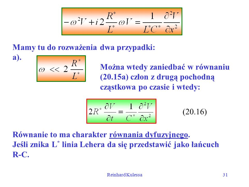 Reinhard Kulessa31 Mamy tu do rozważenia dwa przypadki: a). Można wtedy zaniedbać w równaniu (20.15a) człon z drugą pochodną cząstkowa po czasie i wte