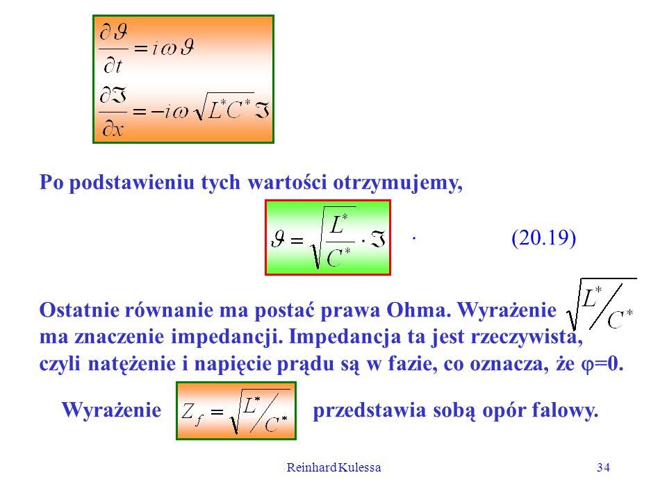 Reinhard Kulessa34 Po podstawieniu tych wartości otrzymujemy, (20.19). Ostatnie równanie ma postać prawa Ohma. Wyrażenie ma znaczenie impedancji. Impe
