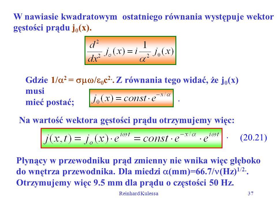Reinhard Kulessa37 W nawiasie kwadratowym ostatniego równania występuje wektor gęstości prądu j 0 (x). Gdzie 1/ 2 = / 0 c 2.. Z równania tego widać, ż