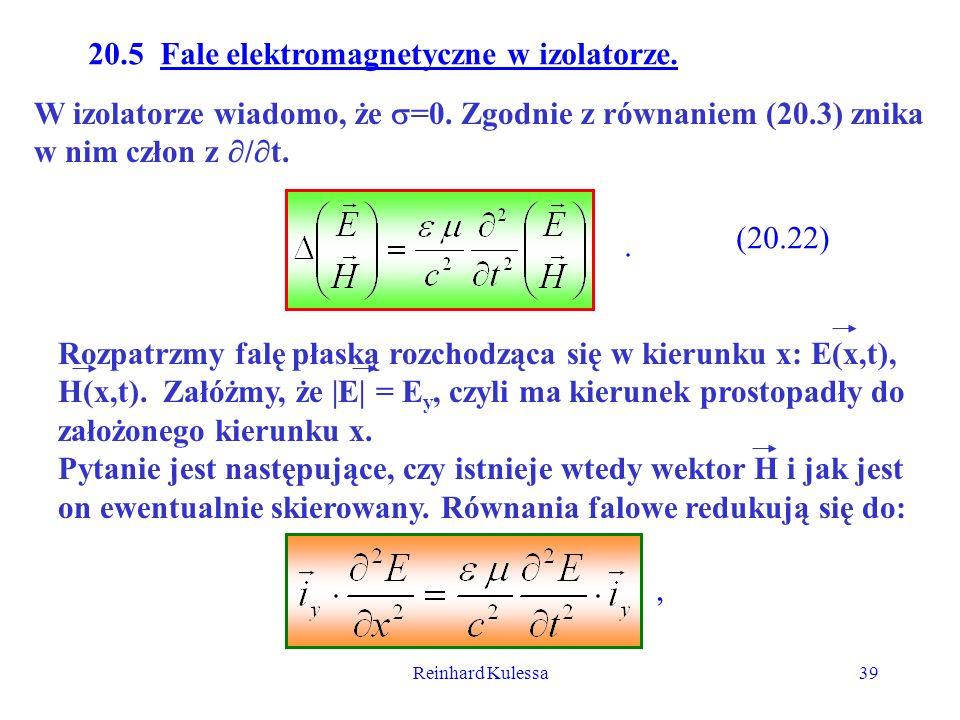 Reinhard Kulessa39 20.5 Fale elektromagnetyczne w izolatorze. W izolatorze wiadomo, że =0. Zgodnie z równaniem (20.3) znika w nim człon z / t. (20.22)
