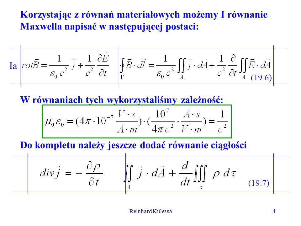 Reinhard Kulessa4 Korzystając z równań materiałowych możemy I równanie Maxwella napisać w następującej postaci: Ia (19.6) W równaniach tych wykorzysta
