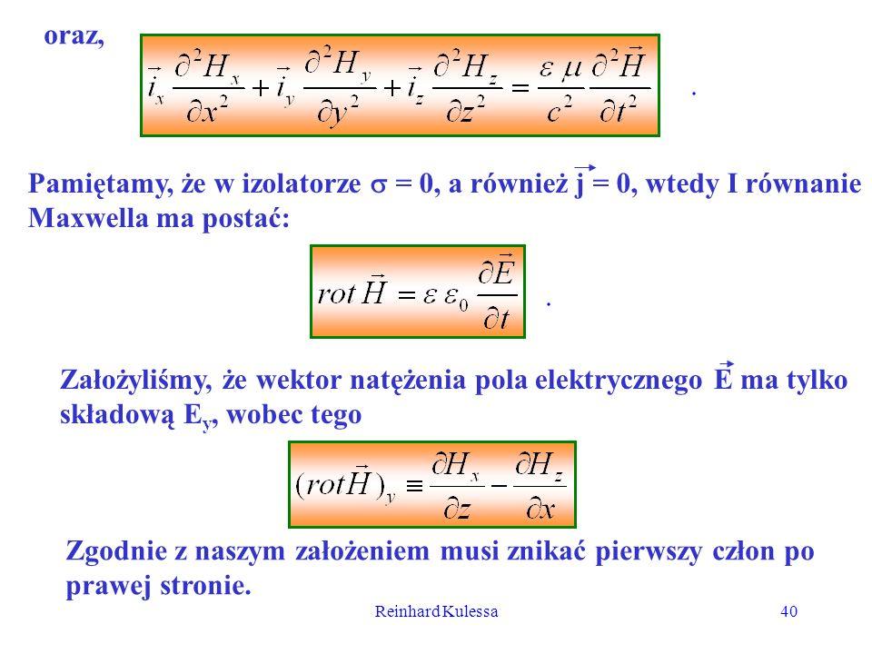 Reinhard Kulessa40 oraz,. Pamiętamy, że w izolatorze = 0, a również j = 0, wtedy I równanie Maxwella ma postać:. Założyliśmy, że wektor natężenia pola