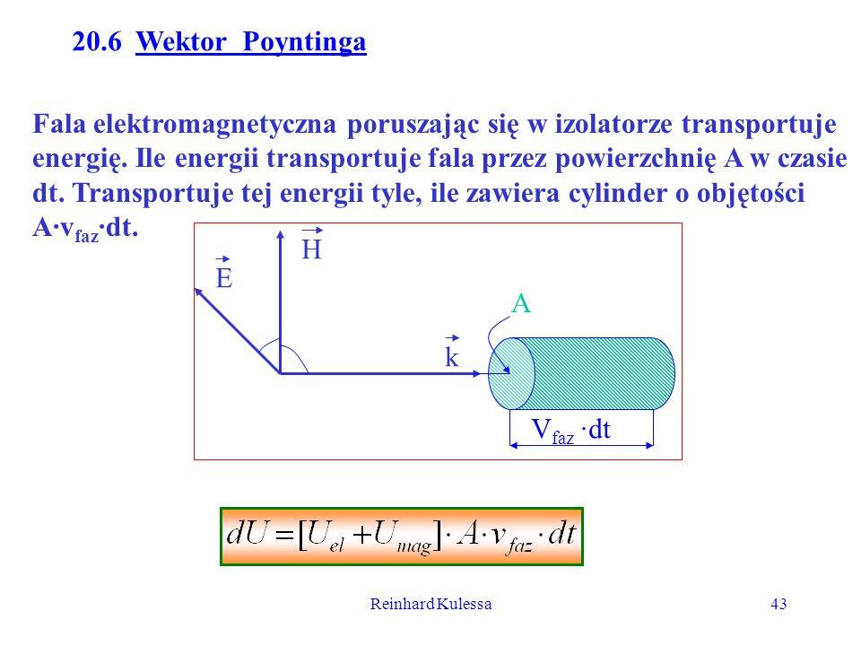 Reinhard Kulessa43 20.6 Wektor Poyntinga Fala elektromagnetyczna poruszając się w izolatorze transportuje energię. Ile energii transportuje fala przez