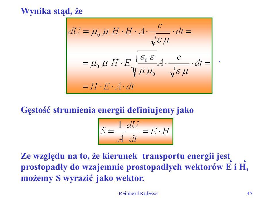 Reinhard Kulessa45 Wynika stąd, że. Gęstość strumienia energii definiujemy jako Ze względu na to, że kierunek transportu energii jest prostopadły do w