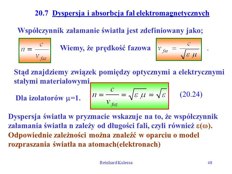 Reinhard Kulessa48 20.7 Dyspersja i absorbcja fal elektromagnetycznych Współczynnik załamanie światła jest zdefiniowany jako; Wiemy, że prędkość fazow