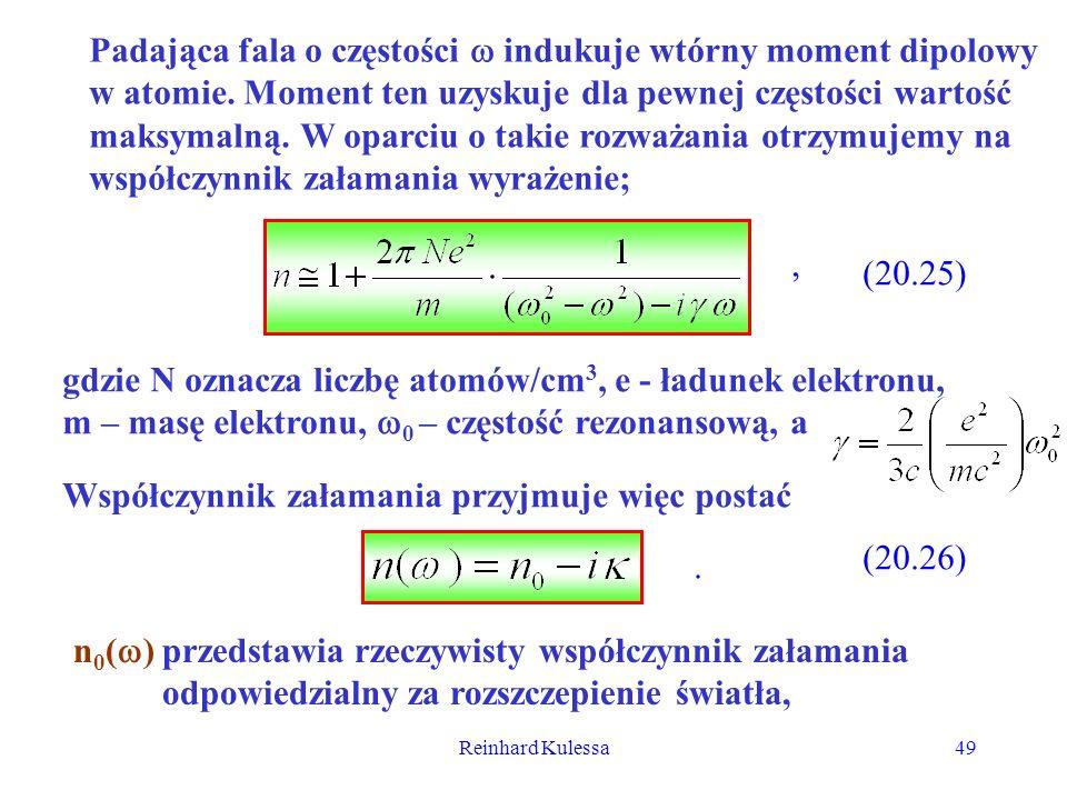 Reinhard Kulessa49 Padająca fala o częstości indukuje wtórny moment dipolowy w atomie. Moment ten uzyskuje dla pewnej częstości wartość maksymalną. W