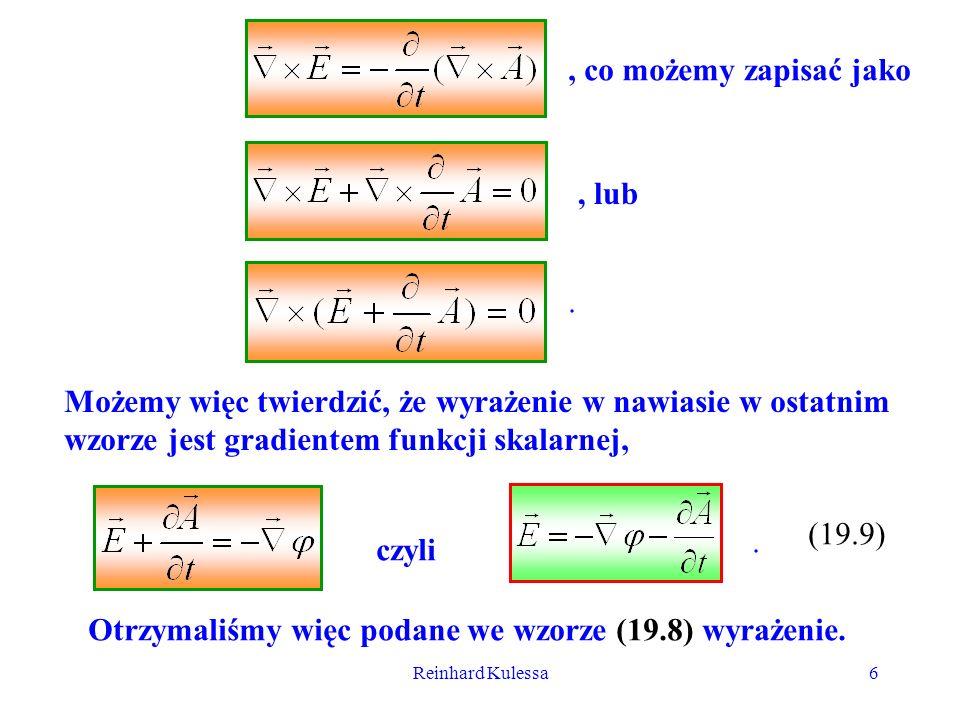 Reinhard Kulessa7 Możemy więc napisać III równanie Maxwella następująco: lub (19.10).