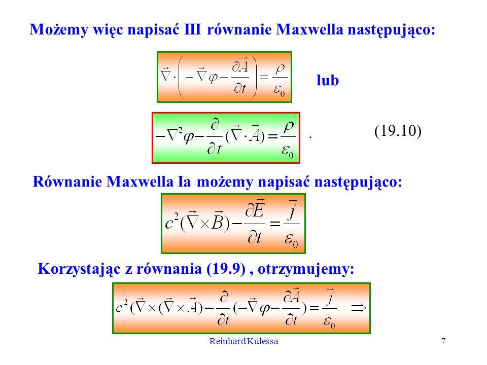 Reinhard Kulessa7 Możemy więc napisać III równanie Maxwella następująco: lub (19.10). Równanie Maxwella Ia możemy napisać następująco: Korzystając z r