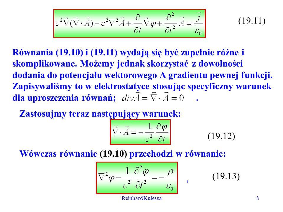 Reinhard Kulessa9 a równanie (19.11) przyjmuje postać: (19.14) Dwa ostatnie równania są równaniami Maxwella wyrażonymi przez potencjał skalarny i potencjał wektorowy A.