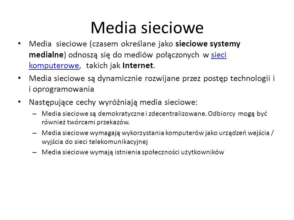 Media sieciowe Media sieciowe (czasem określane jako sieciowe systemy medialne) odnoszą się do mediów połączonych w sieci komputerowe, takich jak Inte