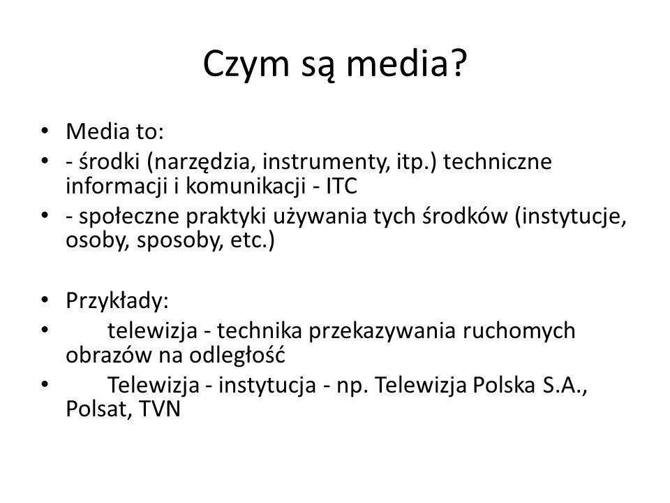 Czym są media? Media to: - środki (narzędzia, instrumenty, itp.) techniczne informacji i komunikacji - ITC - społeczne praktyki używania tych środków