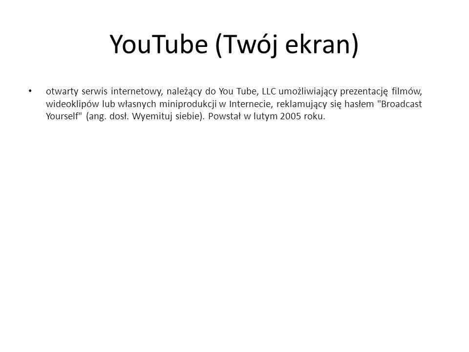 YouTube (Twój ekran) otwarty serwis internetowy, należący do You Tube, LLC umożliwiający prezentację filmów, wideoklipów lub własnych miniprodukcji w