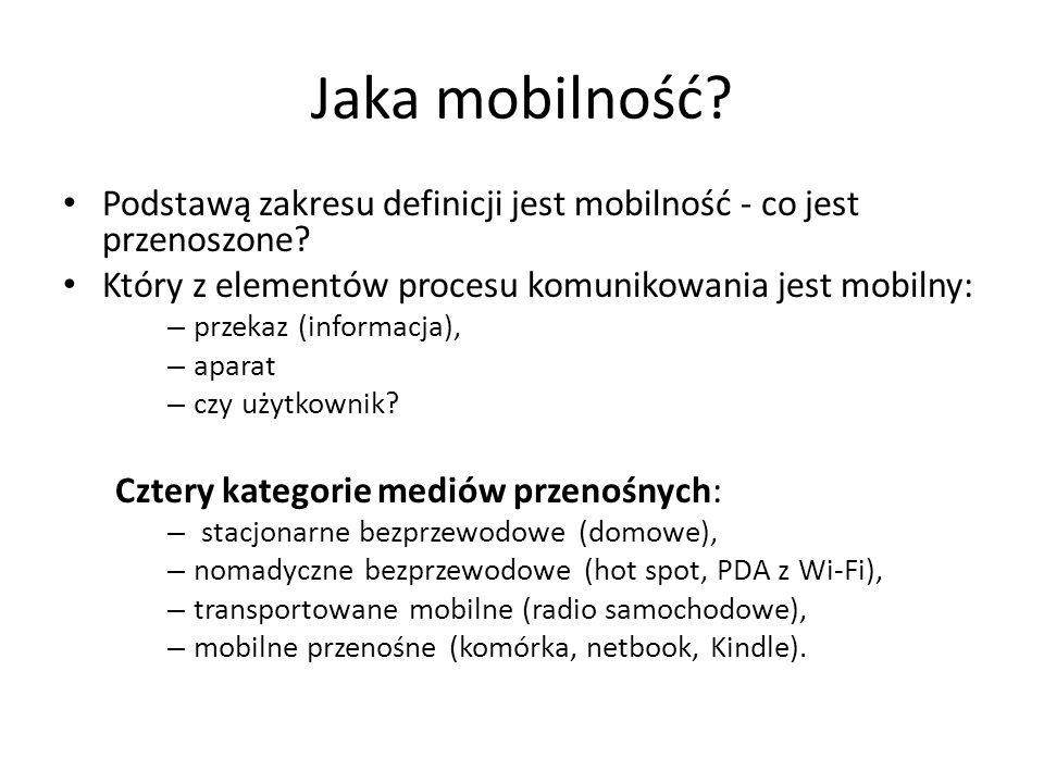Jaka mobilność? Podstawą zakresu definicji jest mobilność - co jest przenoszone? Który z elementów procesu komunikowania jest mobilny: – przekaz (info