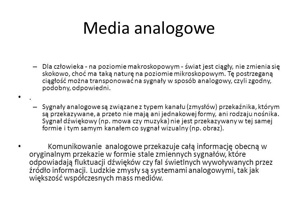 Media analogowe – Dla człowieka - na poziomie makroskopowym - świat jest ciągły, nie zmienia się skokowo, choć ma taką naturę na poziomie mikroskopowy